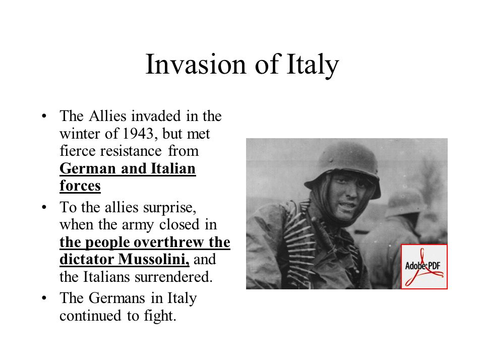 Invasion of Italy The Allies invaded in the winter of 1943, but met fierce resistance from German and Italian forces.