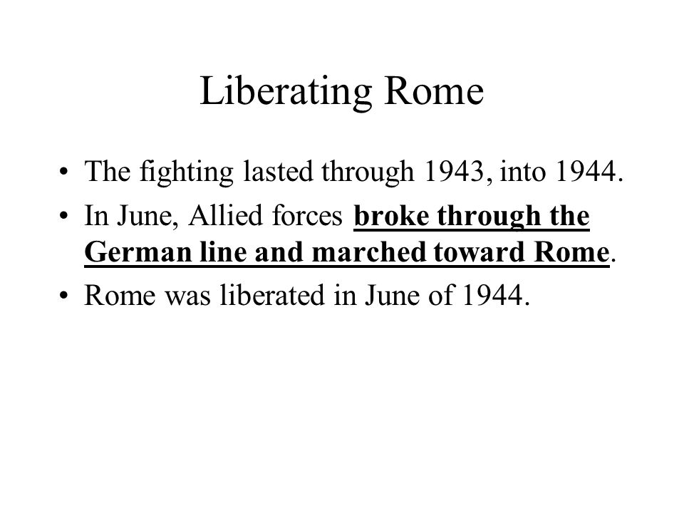 Liberating Rome The fighting lasted through 1943, into 1944.