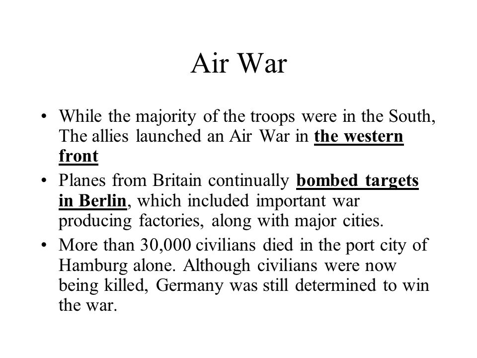 Air War While the majority of the troops were in the South, The allies launched an Air War in the western front.