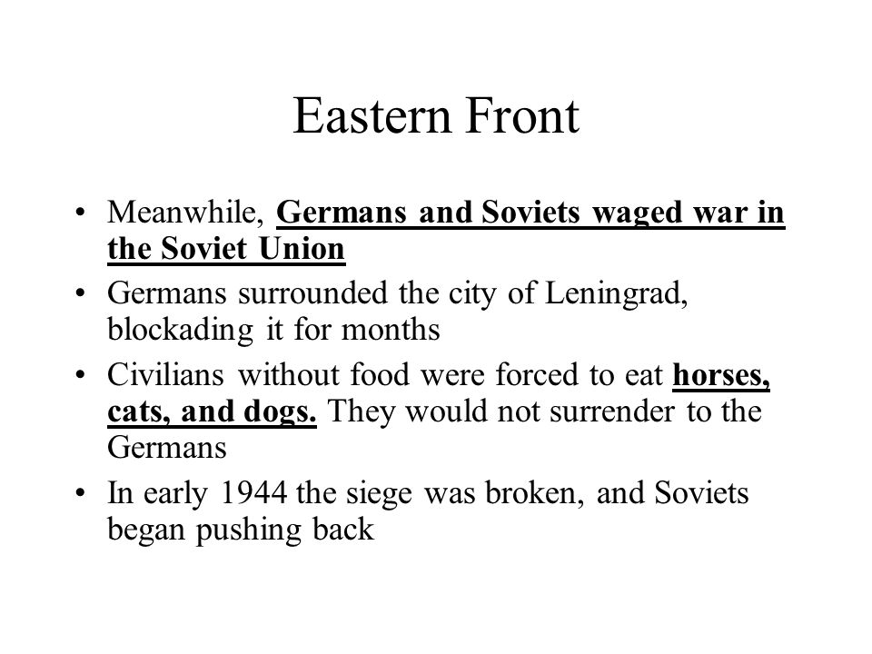 Eastern Front Meanwhile, Germans and Soviets waged war in the Soviet Union. Germans surrounded the city of Leningrad, blockading it for months.