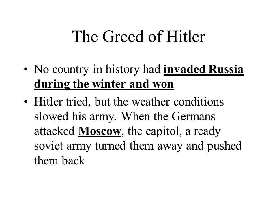 The Greed of Hitler No country in history had invaded Russia during the winter and won.