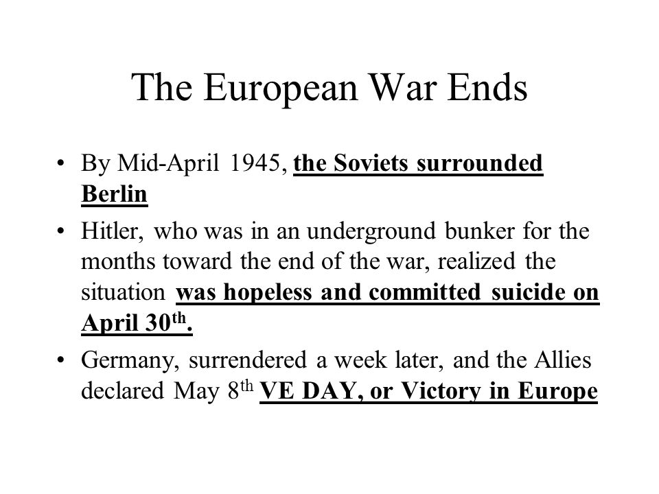 The European War Ends By Mid-April 1945, the Soviets surrounded Berlin