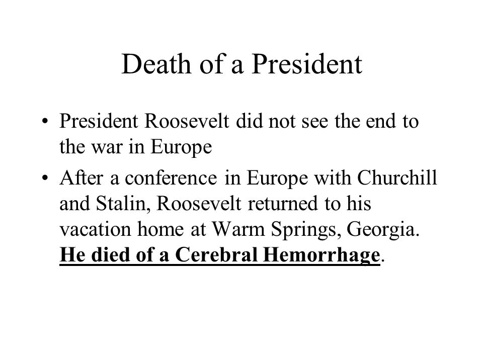 Death of a President President Roosevelt did not see the end to the war in Europe.