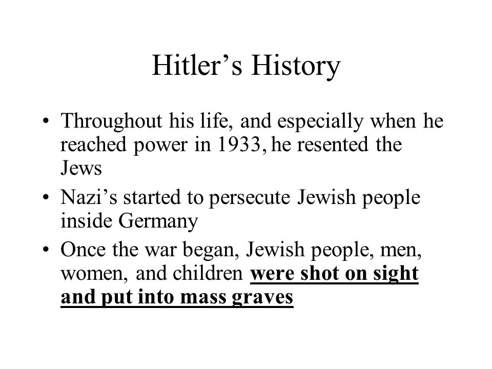 Hitler's History Throughout his life, and especially when he reached power in 1933, he resented the Jews.