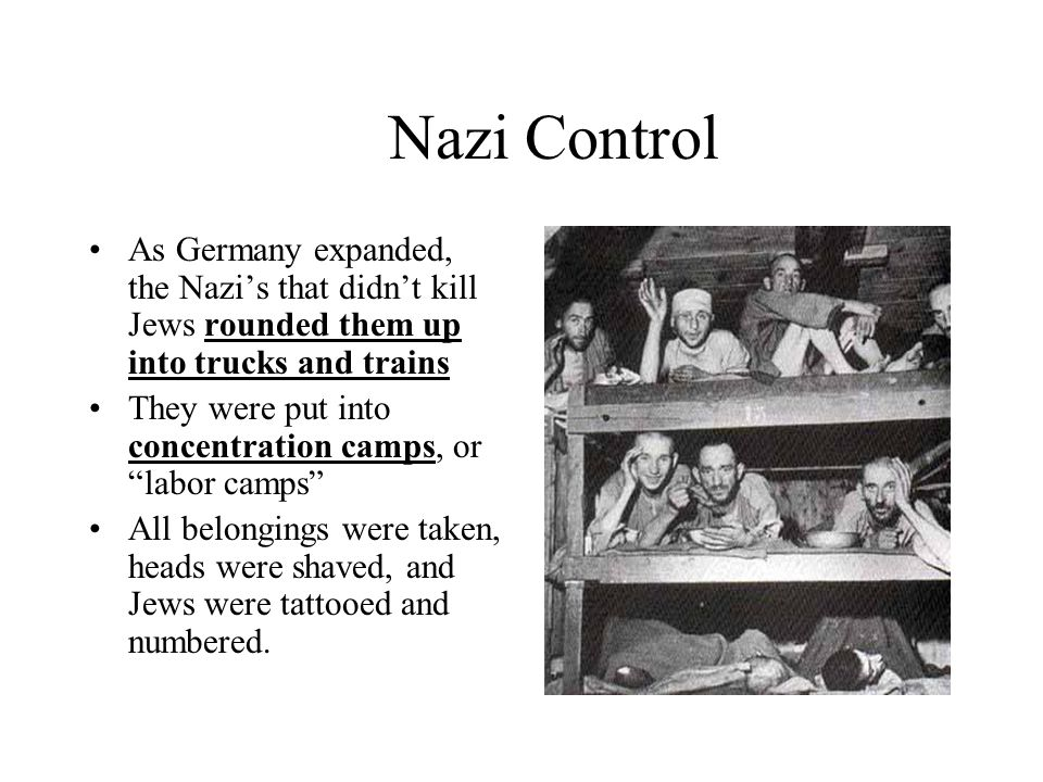 Nazi Control As Germany expanded, the Nazi's that didn't kill Jews rounded them up into trucks and trains.