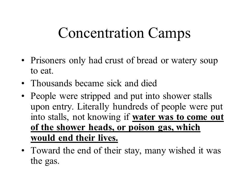 Concentration Camps Prisoners only had crust of bread or watery soup to eat. Thousands became sick and died.