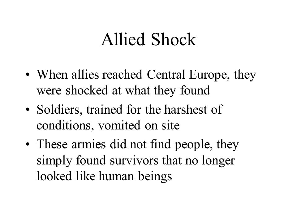 Allied Shock When allies reached Central Europe, they were shocked at what they found.