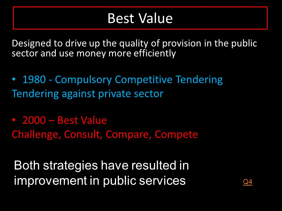 Best Value Designed to drive up the quality of provision in the public sector and use money more efficiently.