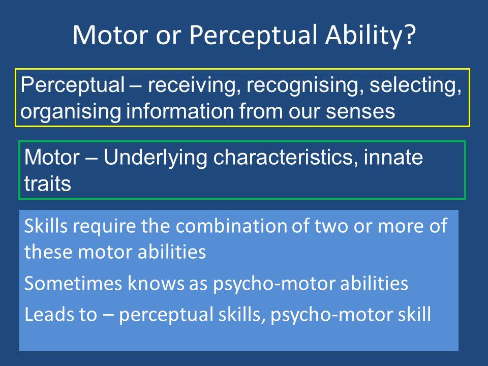 Motor or Perceptual Ability