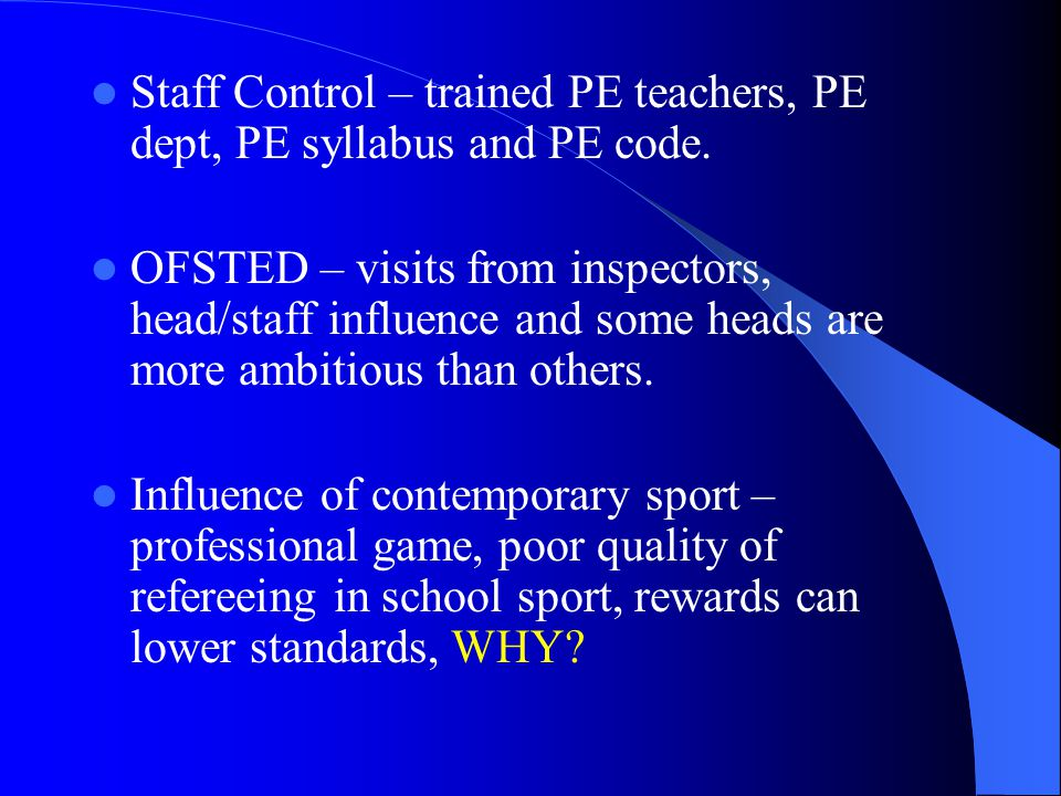 Staff Control – trained PE teachers, PE dept, PE syllabus and PE code.