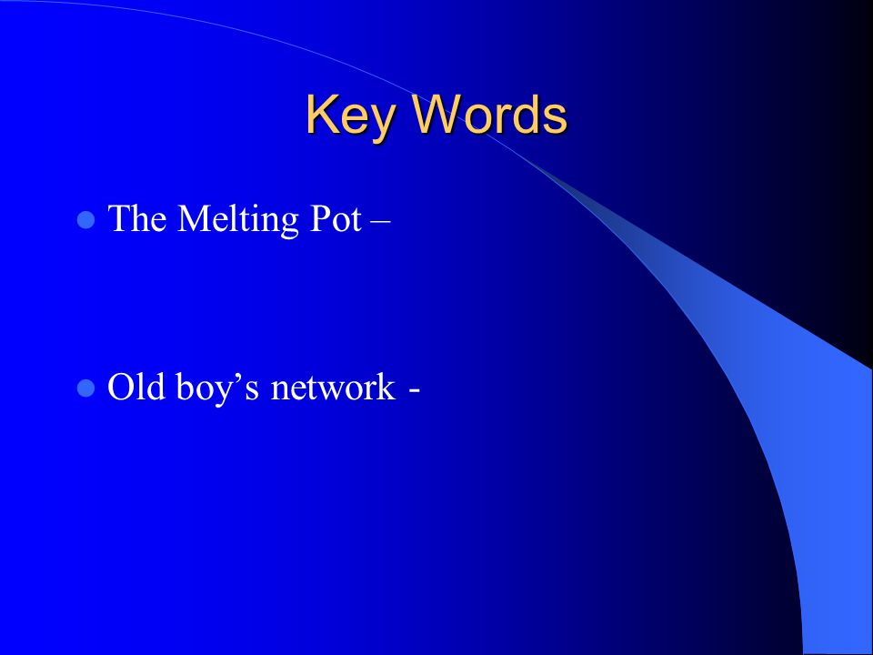 Key Words The Melting Pot – Old boy's network -
