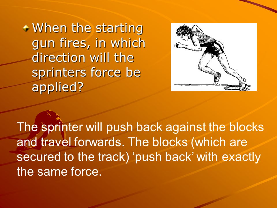 When the starting gun fires, in which direction will the sprinters force be applied