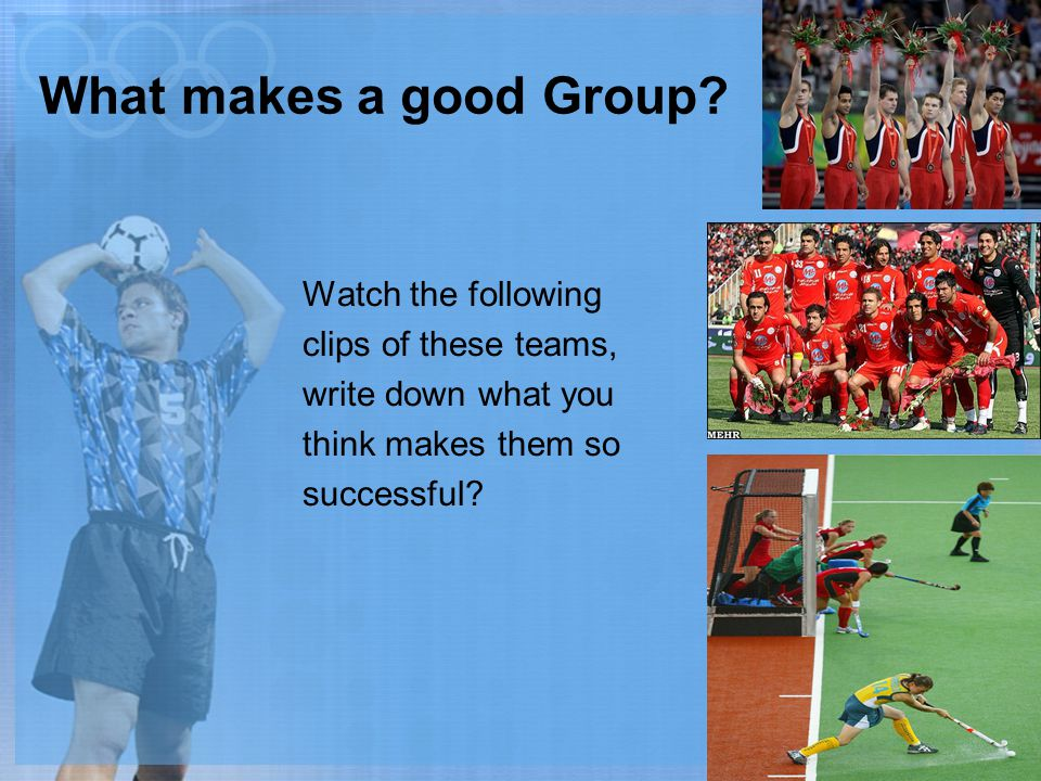 What makes a good Group Watch the following clips of these teams,