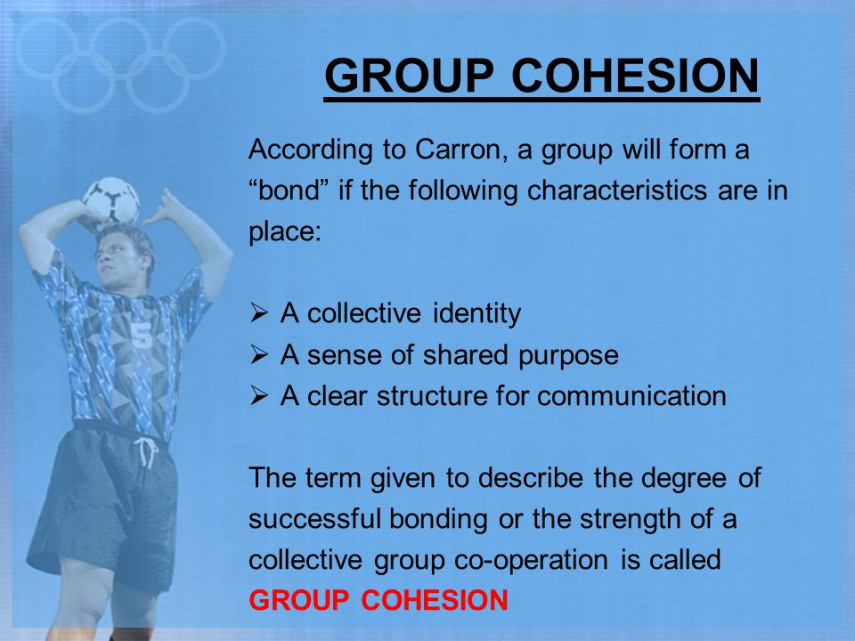 GROUP COHESION According to Carron, a group will form a