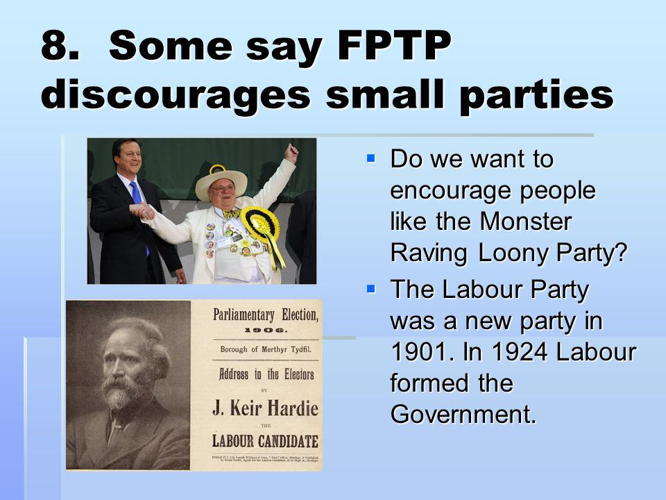 8. Some say FPTP discourages small parties