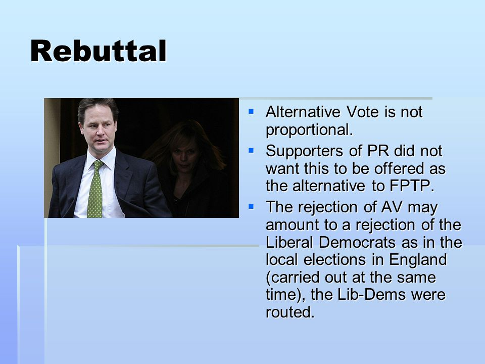 Rebuttal Alternative Vote is not proportional.