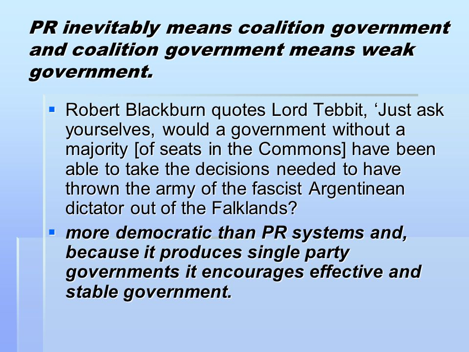 PR inevitably means coalition government and coalition government means weak government.