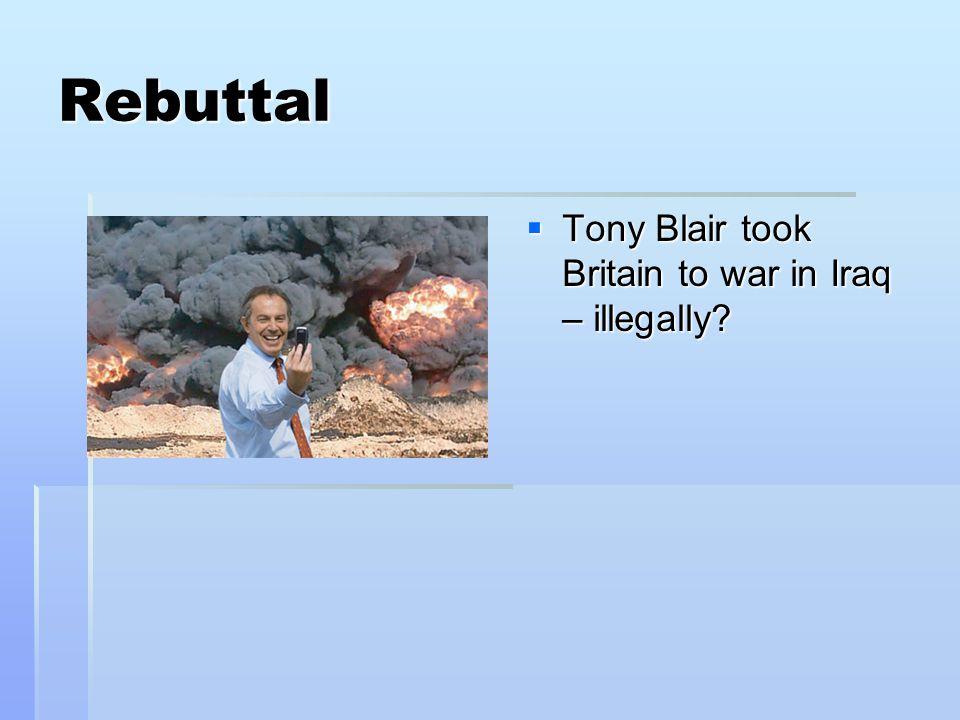 Rebuttal Tony Blair took Britain to war in Iraq – illegally