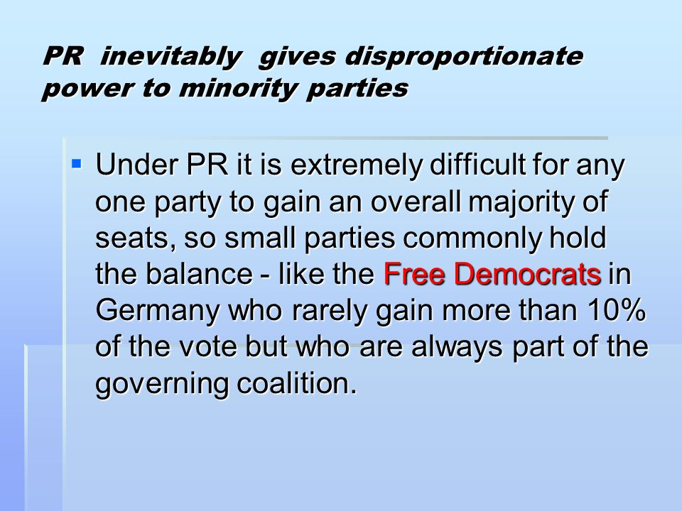 PR inevitably gives disproportionate power to minority parties