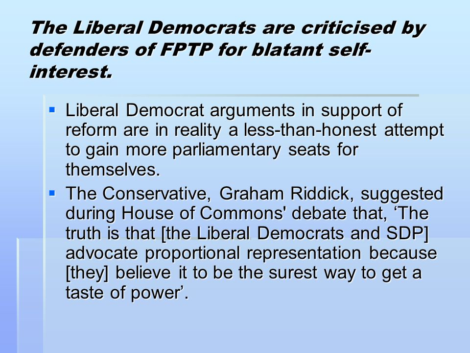 The Liberal Democrats are criticised by defenders of FPTP for blatant self-interest.