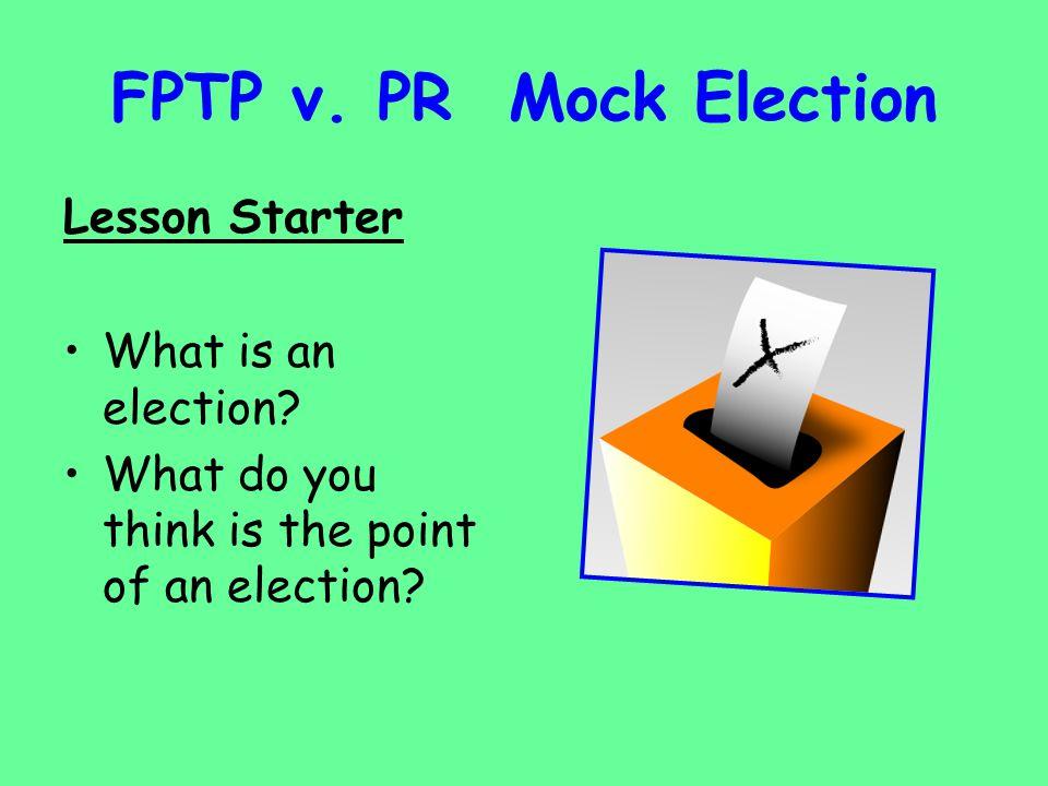FPTP v. PR Mock Election Lesson Starter What is an election