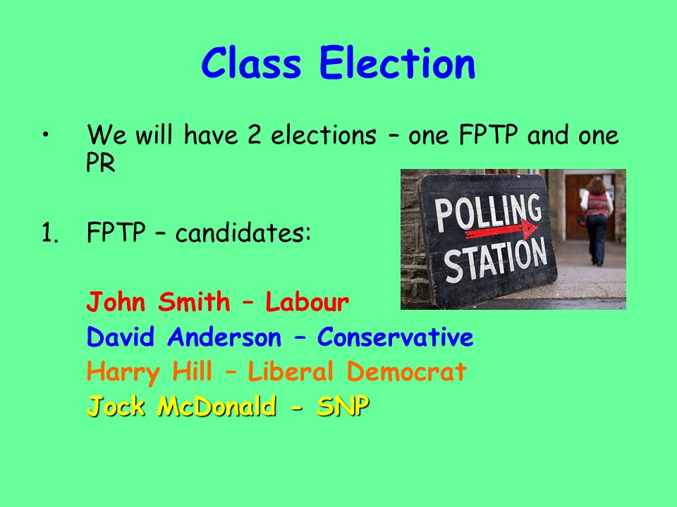 Class Election We will have 2 elections – one FPTP and one PR