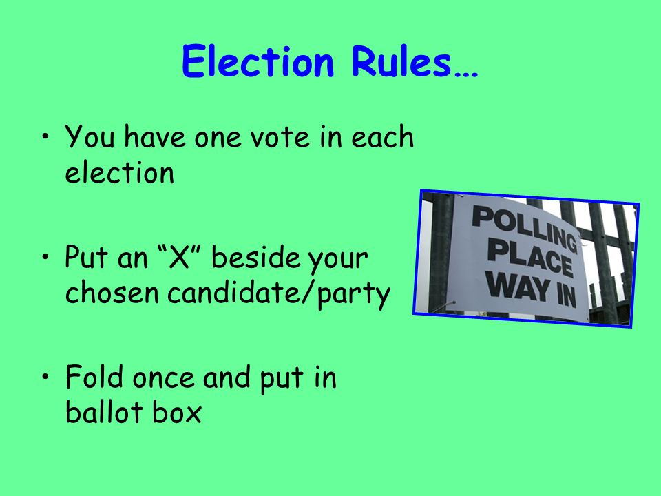 Election Rules… You have one vote in each election