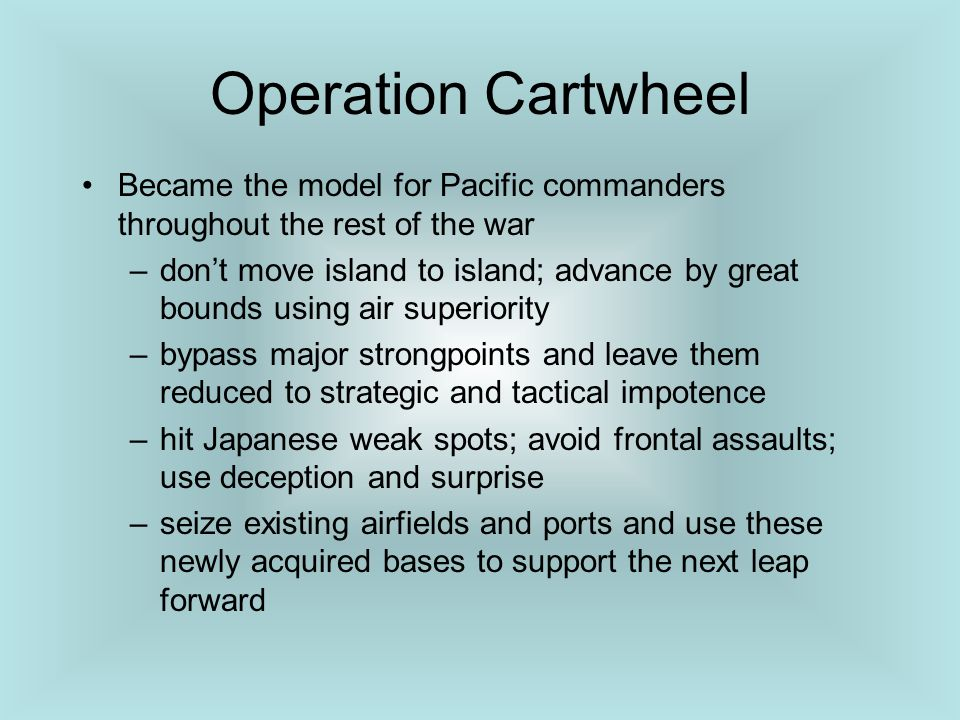 Operation Cartwheel Became the model for Pacific commanders throughout the rest of the war.