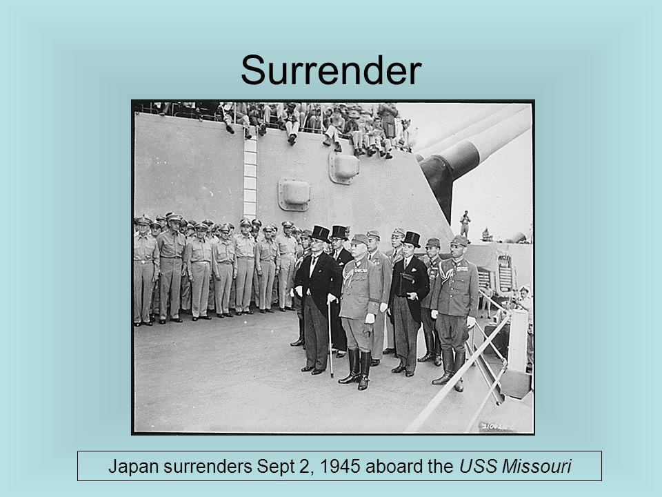 Japan surrenders Sept 2, 1945 aboard the USS Missouri