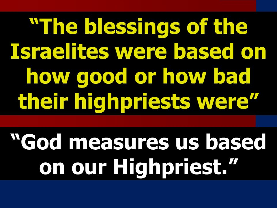 God measures us based on our Highpriest.