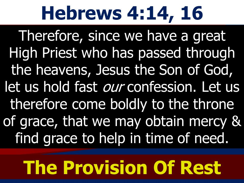 Hebrews 4:14, 16 The Provision Of Rest