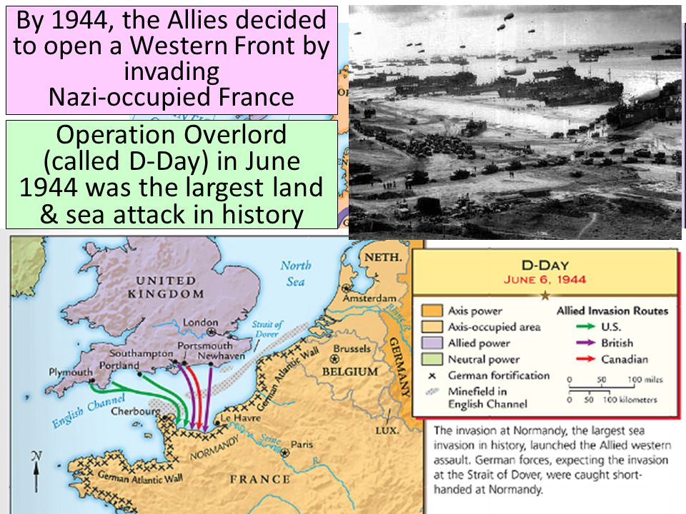 By 1944, the Allies decided to open a Western Front by invading Nazi-occupied France