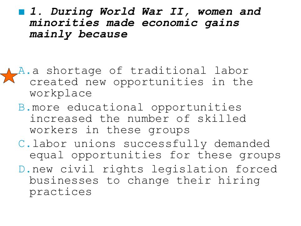 1. During World War II, women and minorities made economic gains mainly because