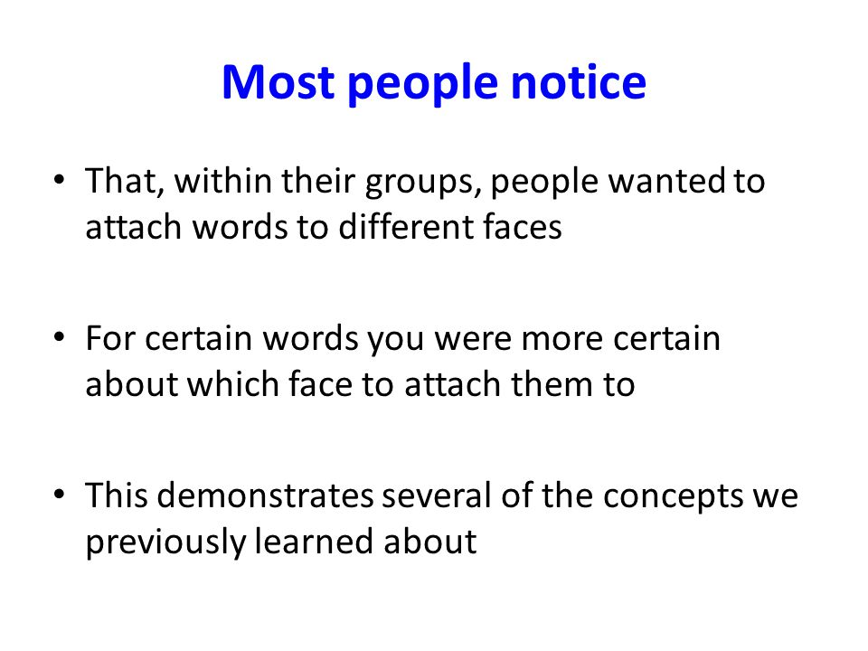 Most people notice That, within their groups, people wanted to attach words to different faces.