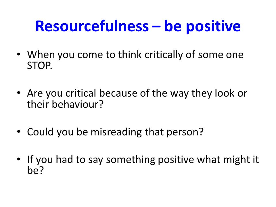 Resourcefulness – be positive