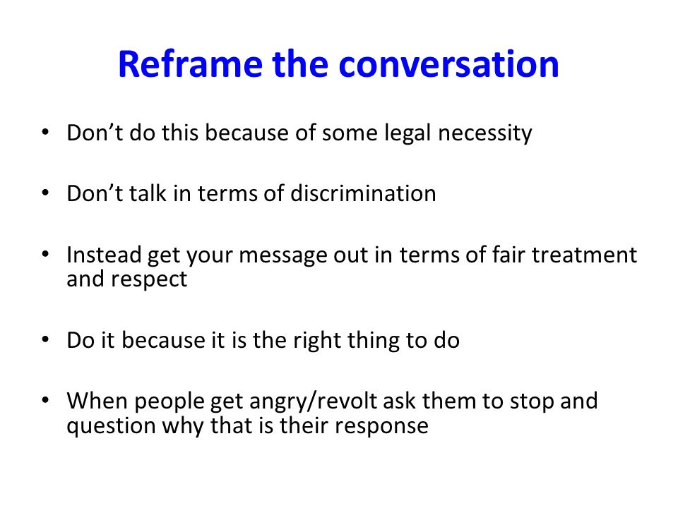 Reframe the conversation