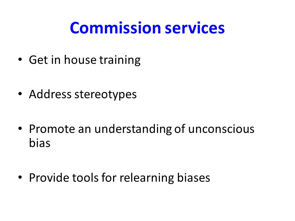 Commission services Get in house training Address stereotypes