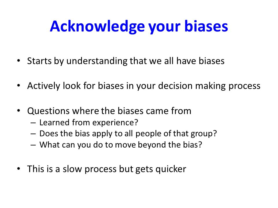 Acknowledge your biases