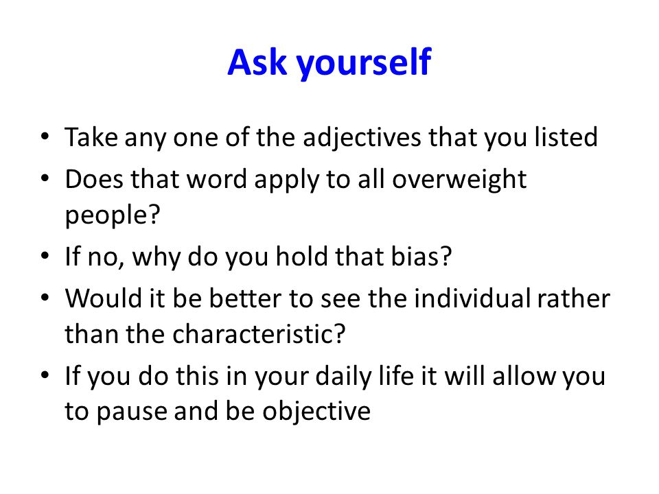 Ask yourself Take any one of the adjectives that you listed