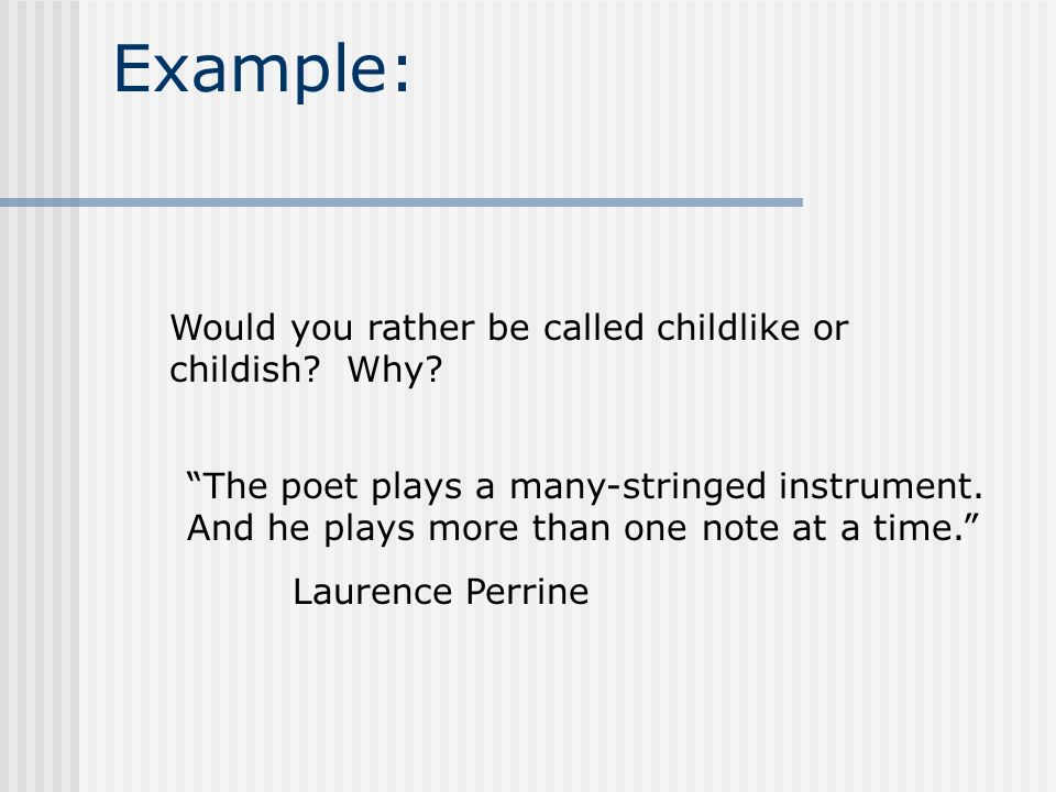 Example: Would you rather be called childlike or childish Why