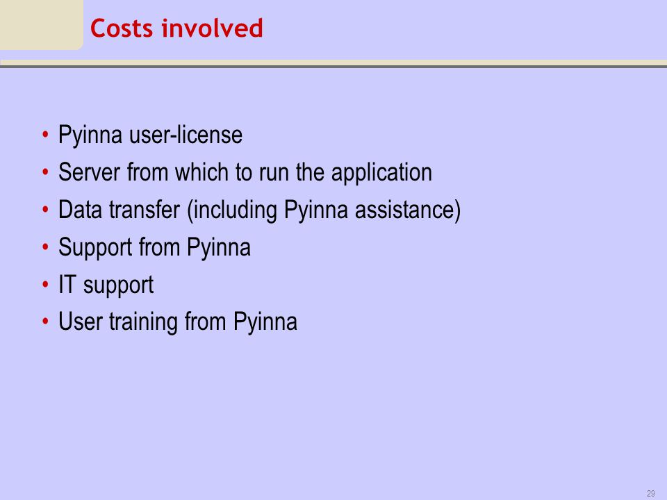Costs involved Pyinna user-license. Server from which to run the application. Data transfer (including Pyinna assistance)