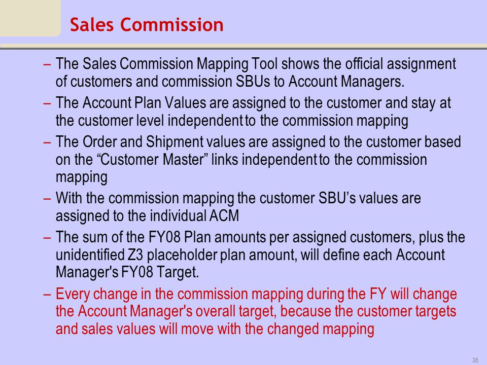 Sales Commission The Sales Commission Mapping Tool shows the official assignment of customers and commission SBUs to Account Managers.