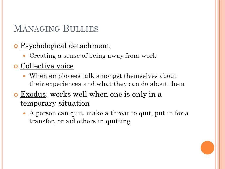 Managing Bullies Psychological detachment Collective voice