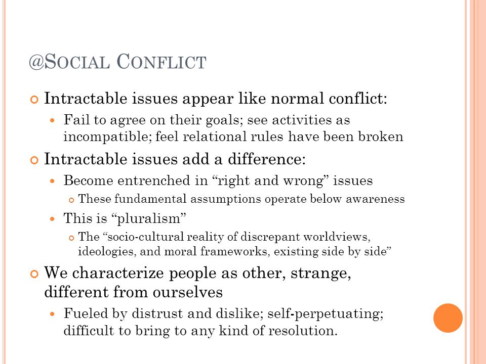 @Social Conflict Intractable issues appear like normal conflict: