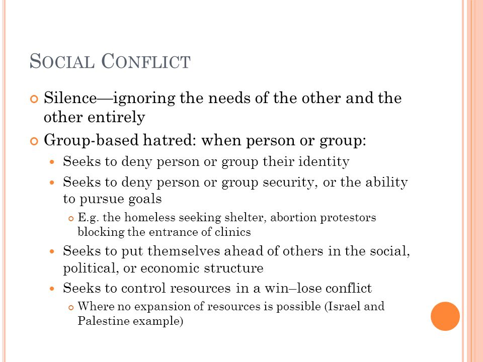 Social Conflict Silence—ignoring the needs of the other and the other entirely. Group-based hatred: when person or group:
