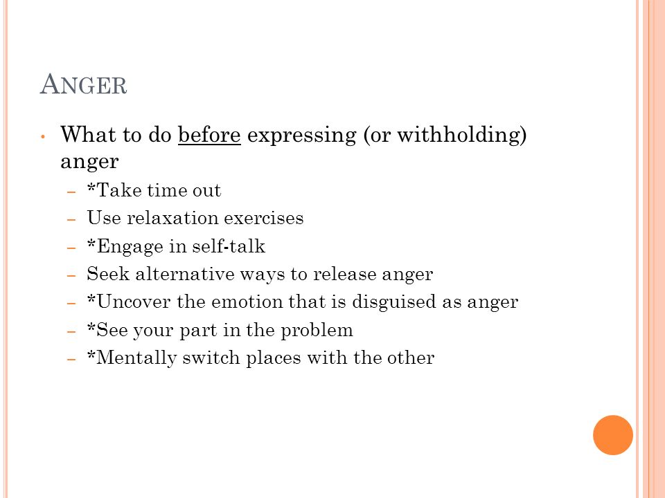 Anger What to do before expressing (or withholding) anger