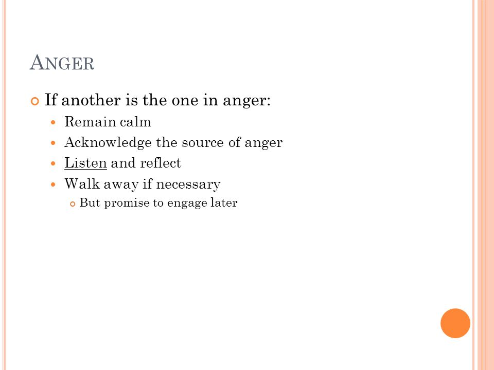 Anger If another is the one in anger: Remain calm