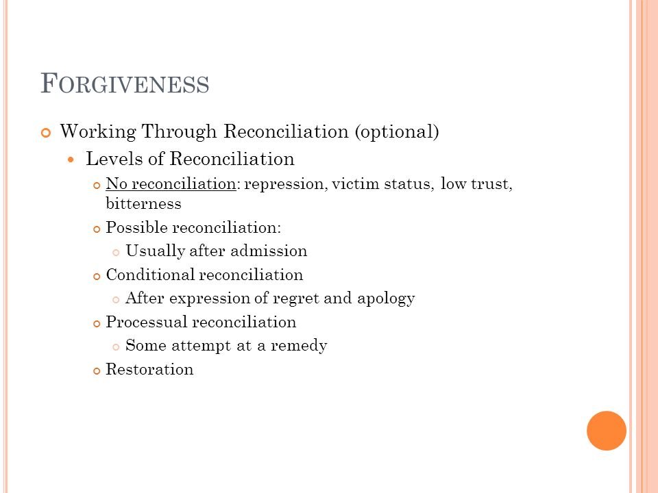Forgiveness Working Through Reconciliation (optional)