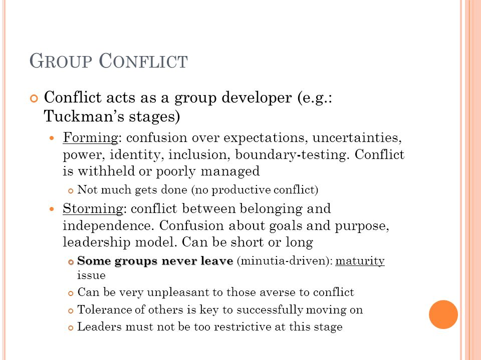 Group Conflict Conflict acts as a group developer (e.g.: Tuckman's stages)