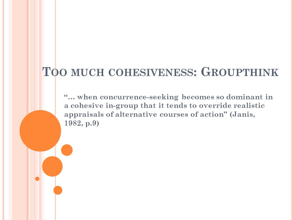 Too much cohesiveness: Groupthink